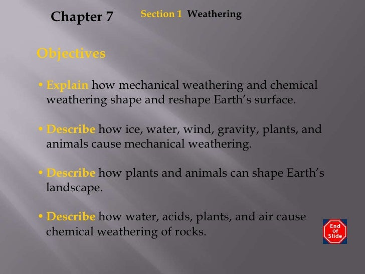 Section1  Weathering<br />Chapter 7<br />Objectives<br /><ul><li>Explain how mechanical weathering and chemical weathering...