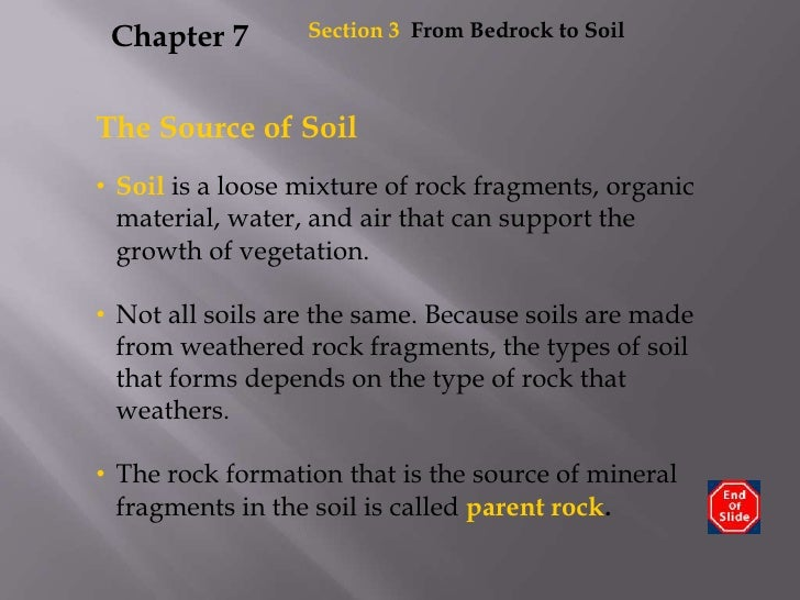Section3  From Bedrock to Soil<br />Chapter 7<br />The Source of Soil<br /><ul><li>Soil is a loose mixture of rock fragmen...