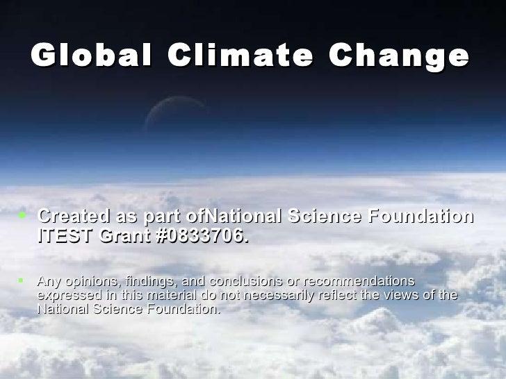 Global Climate Change <ul><li>Created as part ofNational Science Foundation ITEST Grant #0833706.  </li></ul><ul><li>Any ...