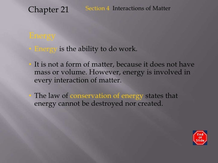 Section 4Interactions of Matter<br />Chapter 21<br />Energy<br /><ul><li>Energy is the ability to do work.