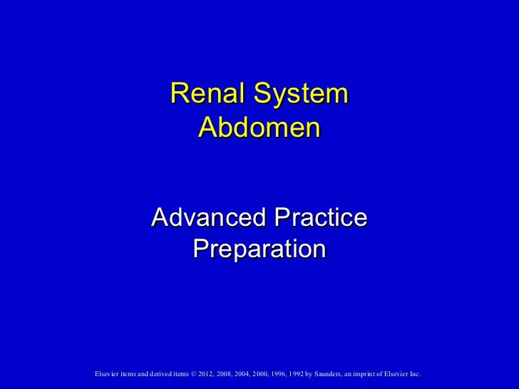 Renal System                          Abdomen                   Advanced Practice                      PreparationElsevier...