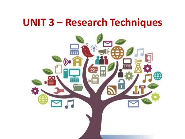 UNIT 3 – Research Techniques
