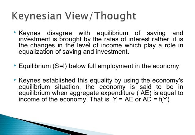  Keynes disagree with equilibrium of saving and investment is brought by the rates of interest rather, it is the changes ...