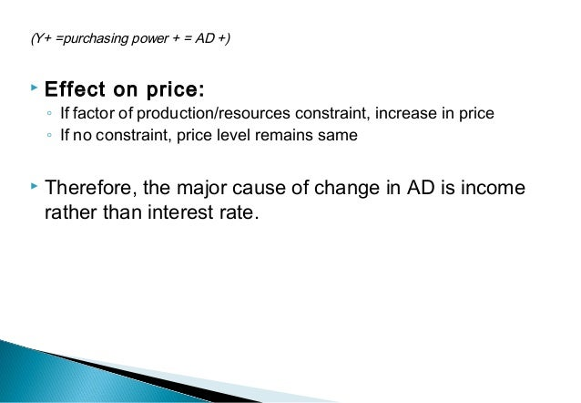 (Y+ =purchasing power + = AD +)  Effect on price: ◦ If factor of production/resources constraint, increase in price ◦ If ...