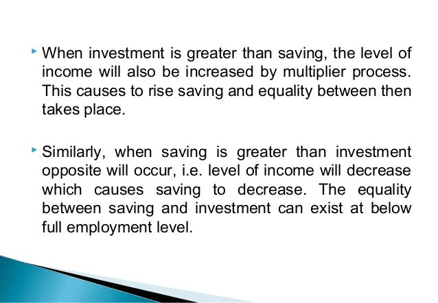  When investment is greater than saving, the level of income will also be increased by multiplier process. This causes to...