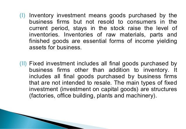 (I) Inventory investment means goods purchased by the business firms but not resold to consumers in the current period, st...