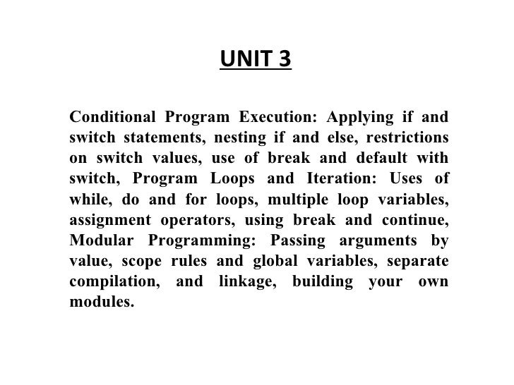 UNIT 3 Conditional Program Execution: Applying if and switch statements, nesting if and else, restrictions on switch value...