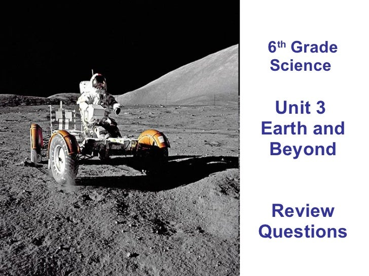 6 th  Grade Science  Unit 3  Earth and Beyond Review Questions