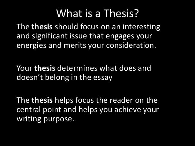 What is a Thesis? The thesis should focus on an interesting and significant issue that engages your energies and merits yo...
