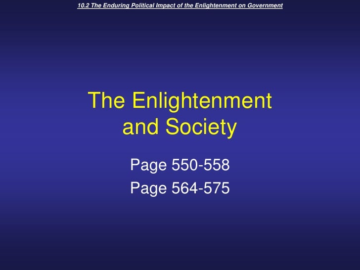 10.2 The Enduring Political Impact of the Enlightenment on Government<br />The Enlightenmentand Society<br />Page 550-558<...