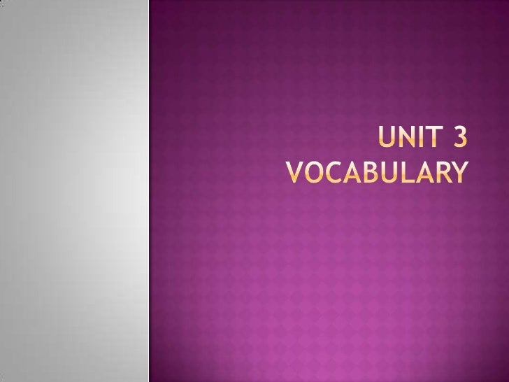 Unit 3 Vocabulary<br />