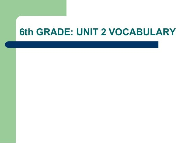 6th GRADE: UNIT 2 VOCABULARY