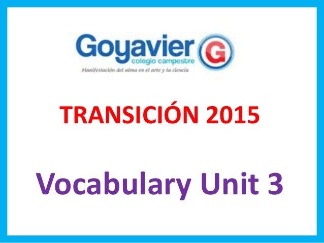 TRANSICIÓN 2015 Vocabulary Unit 3