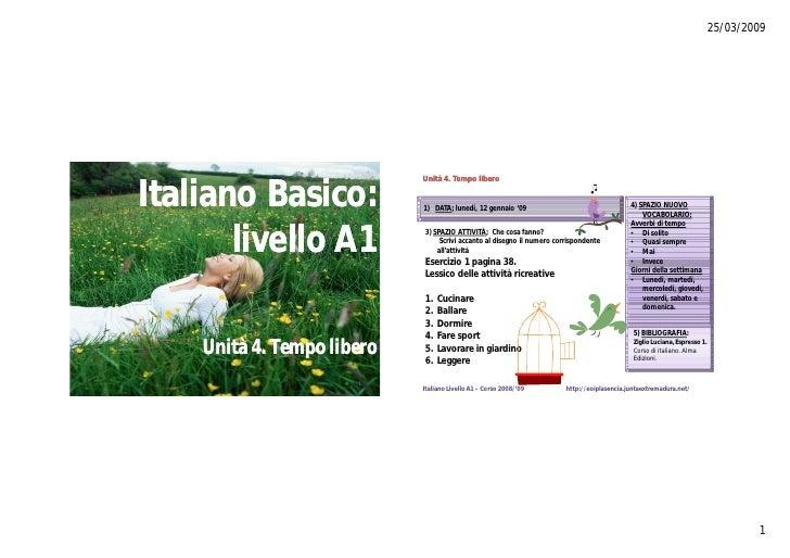 25/03/2009                                 Unità 4. Tempo libero   Italiano Basico:           Basico:           1) DATA; l...