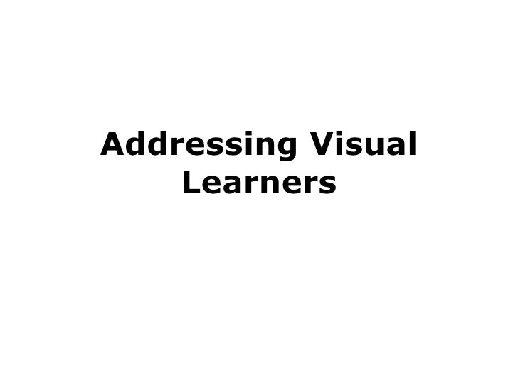 Addressing Visual Learners