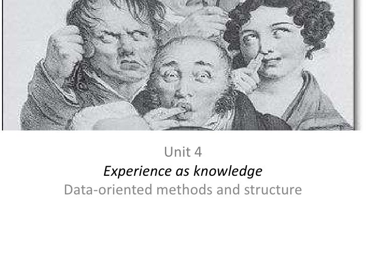 Unit 5<br />Experience as knowledge<br />Data-oriented methods and structure<br />