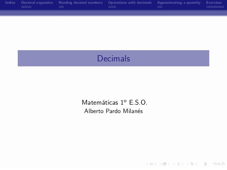 Indice   Decimal expansion   Reading decimal numbers   Operations with decimals   Approximating a quantity   Exercises    ...
