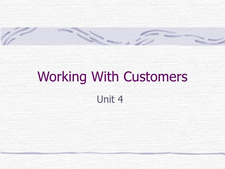 Working With Customers Unit 4