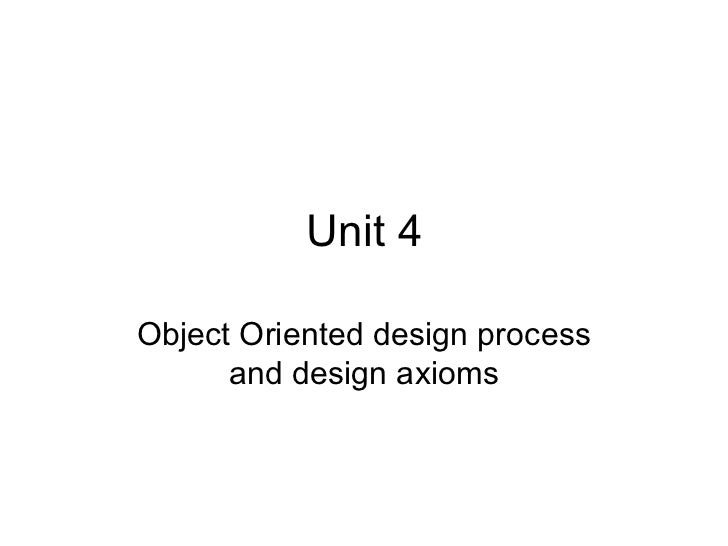 Unit 4Object Oriented design process      and design axioms