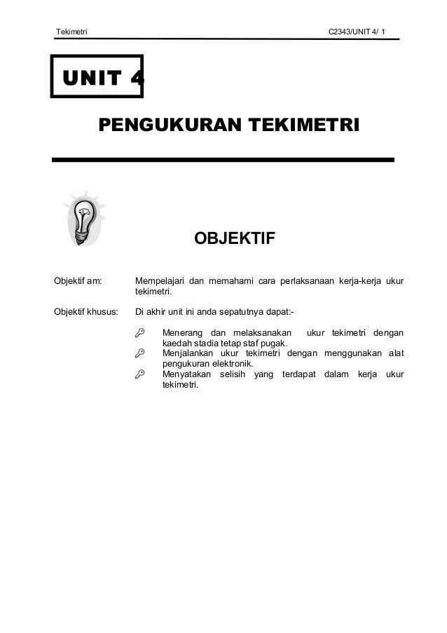 Tekimetri  C2343/UNIT 4/ 1  UNIT 4 PENGUKURAN TEKIMETRI  OBJEKTIF Objektif am:  Mempelajari dan memahami cara perlaksanaan...