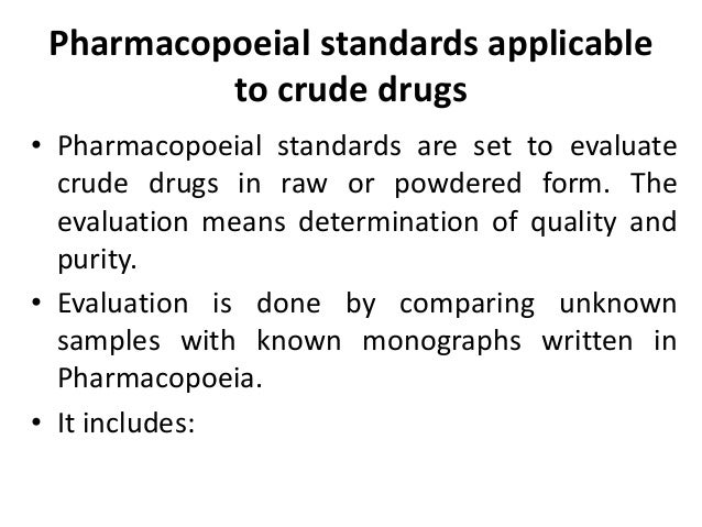 Pharmacopoeial standards applicable to crude drugs • Pharmacopoeial standards are set to evaluate crude drugs in raw or po...