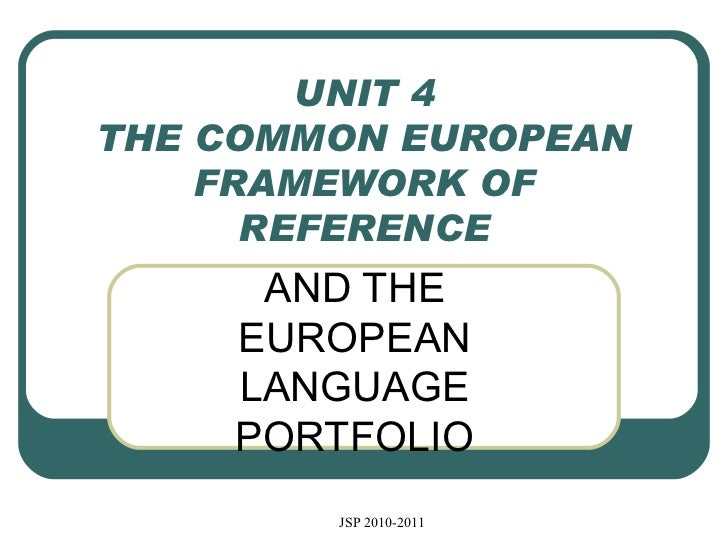 UNIT 4 THE COMMON EUROPEAN FRAMEWORK OF REFERENCE AND THE EUROPEAN LANGUAGE PORTFOLIO