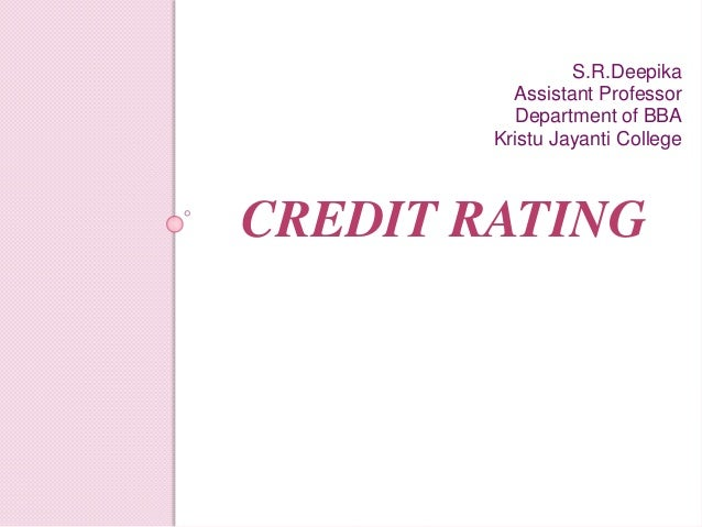 CREDIT RATING S.R.Deepika Assistant Professor Department of BBA Kristu Jayanti College