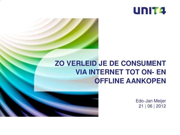 ZO VERLEID JE DE CONSUMENT     VIA INTERNET TOT ON- EN           OFFLINE AANKOPEN                    Edo-Jan Meijer       ...
