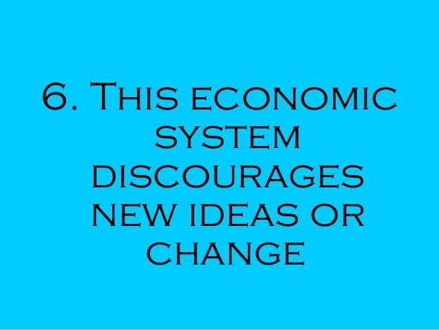6. This economic system discourages new ideas or change