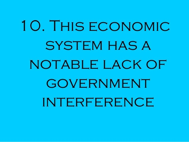 10. This economic system has a notable lack of government interference