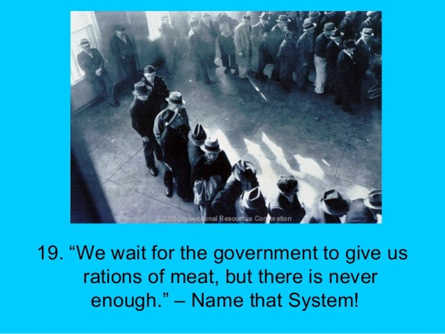 """19. """"We wait for the government to give us rations of meat, but there is never enough."""" – Name that System!"""