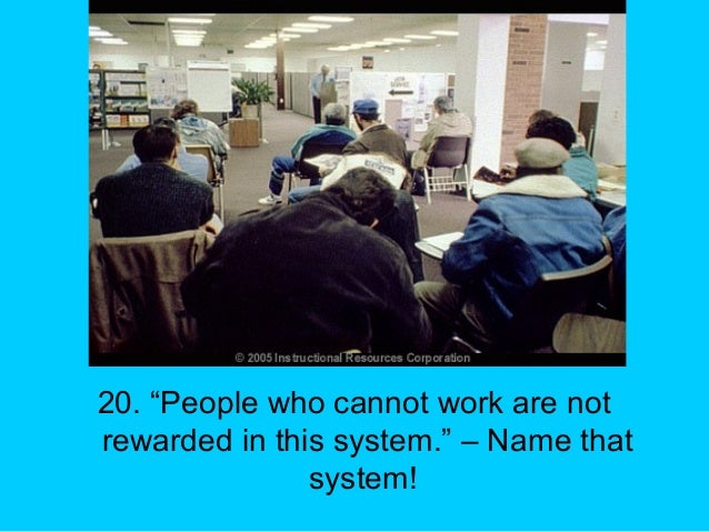 """20. """"People who cannot work are not rewarded in this system."""" – Name that system!"""