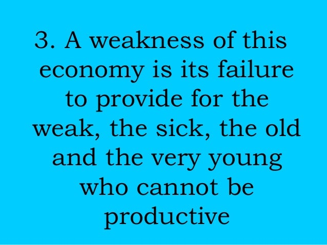 3. A weakness of this economy is its failure to provide for the weak, the sick, the old and the very young who cannot be p...