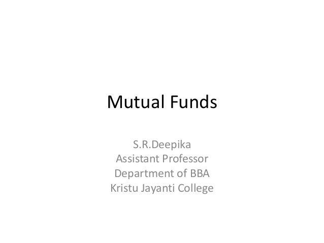 Mutual Funds S.R.Deepika Assistant Professor Department of BBA Kristu Jayanti College