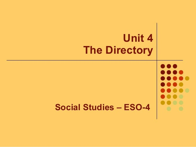 Unit 4 The Directory Social Studies – ESO-4