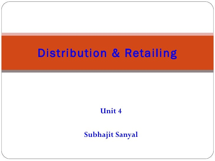 Unit 4 Subhajit Sanyal Distribution & Retailing