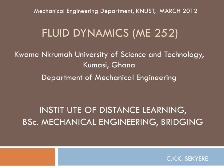 Mechanical Engineering Department, KNUST, MARCH 2012       FLUID DYNAMICS (ME 252)Kwame Nkrumah University of Science and ...