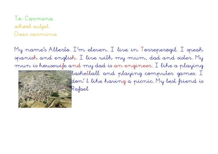 To: Carminaschool subjetDear carminaMy names Alberto. Im eleven. I live in Torreperogil. I speakspanish and english. I liv...