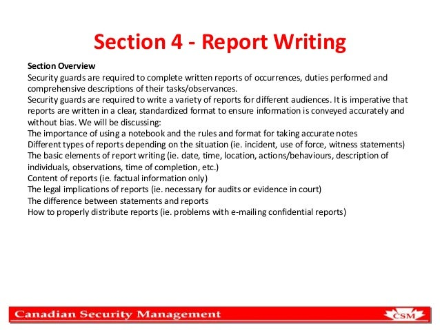 Section 4 - Report Writing Section Overview Security guards are required to complete written reports of occurrences, dutie...