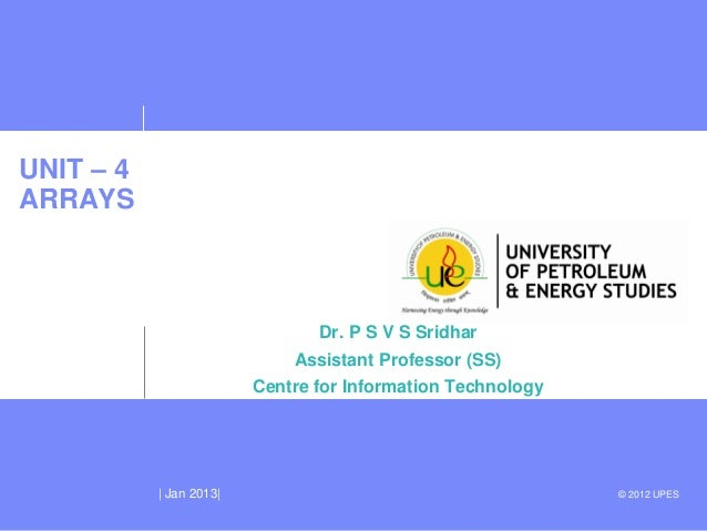 UNIT – 4ARRAYS                                Dr. P S V S Sridhar                             Assistant Professor (SS)    ...