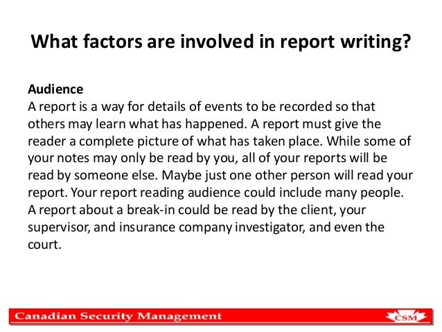 What factors are involved in report writing? Audience A report is a way for details of events to be recorded so that other...