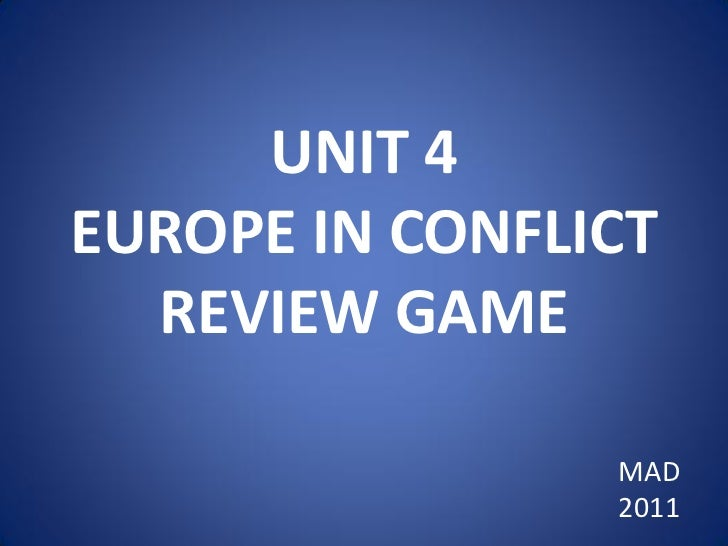 UNIT 4EUROPE IN CONFLICT  REVIEW GAME                MAD                2011