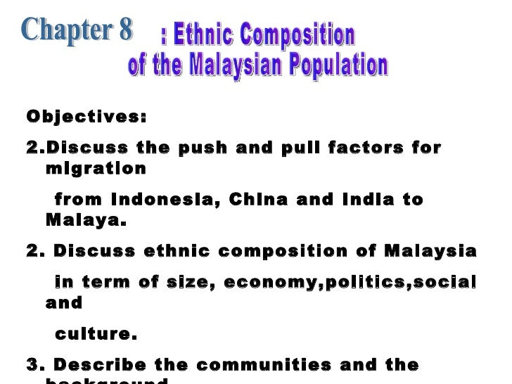 Chapter 8 : Ethnic Composition of the Malaysian Population <ul><li>Objectives: </li></ul><ul><li>Discuss the push and pull...