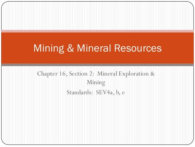 Mining & Mineral ResourcesChapter 16, Section 2: Mineral Exploration &                   Mining           Standards: SEV4a...