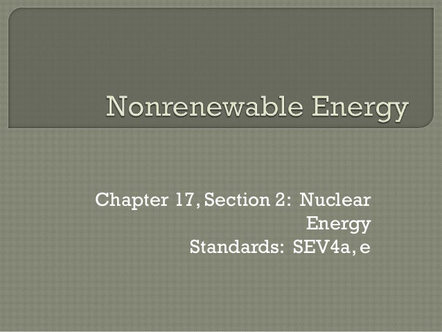 Chapter 17, Section 2: Nuclear                       Energy         Standards: SEV4a, e