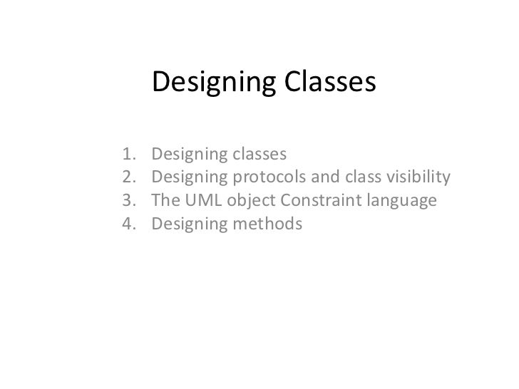 Designing Classes1.   Designing classes2.   Designing protocols and class visibility3.   The UML object Constraint languag...