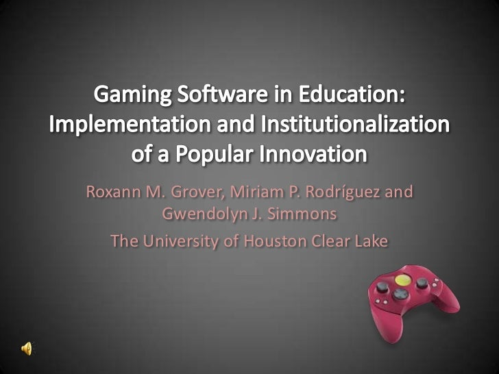 Gaming Software in Education: Implementation and Institutionalization of a Popular Innovation<br />Roxann M. Grover, Miria...