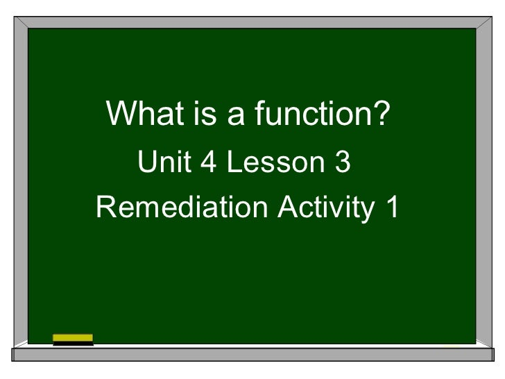 What is a function?  Unit 4 Lesson 3Remediation Activity 1