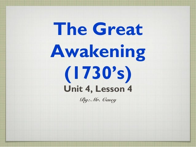 The Great Awakening (1730's) Unit 4, Lesson 4 By: Mr. Casey