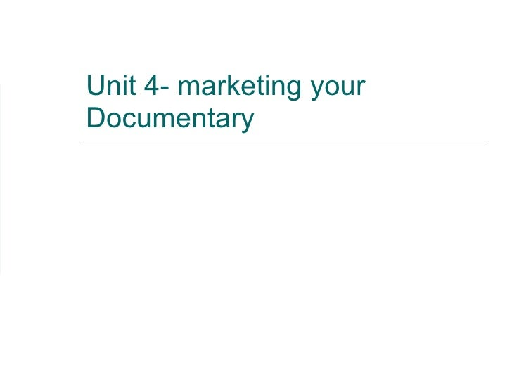 Unit 4- marketing your Documentary